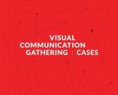 Visual Communication Gathering: Cases